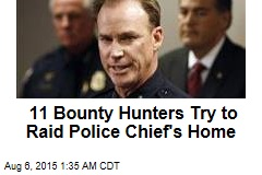 11 Bounty Hunters Try to Raid Police Chief's Home