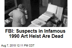 FBI: Suspects in Infamous 1990 Art Heist Are Dead