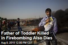 Father of Palestinian Toddler Killed in Firebomb Also Dies