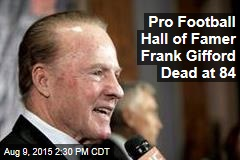 Pro Football Hall of Famer Frank Gifford Dead at 84