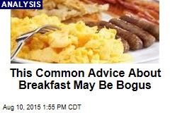This Common Advice About Breakfast May Be Bogus