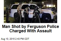 Man Shot by Ferguson Police Charged With Assault