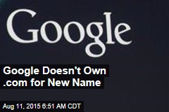 Google Doesn't Own .Com for New Name