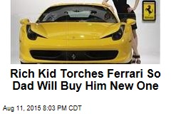 Rich Kid Torches Ferrari So Dad Will Buy Him New One