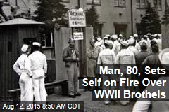 Man, 80, Sets Self on Fire Over WWII Brothels