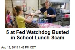 5 at Fed Watchdog Busted in School Lunch Scam