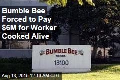 Bumble Bee Forced to Pay $6M for 'Horrific' Death