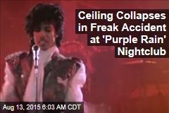 Ceiling Collapses in Freak Accident at 'Purple Rain' Nightclub