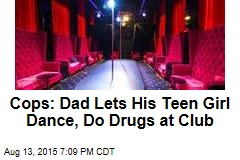 Cops: Dad Lets His Teen Girl Dance, Do Drugs at Club