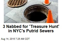 3 Nabbed for 'Treasure Hunt' in NYC's Putrid Sewers