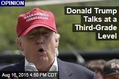 Donald Trump Talks at a Third-Grade Level