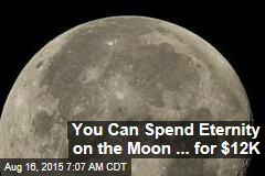 You Can Spend Eternity on the Moon ... for $12K