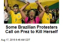 Some Brazilian Protesters Call on Prez to Kill Herself