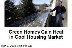 Green Homes Gain Heat in Cool Housing Market