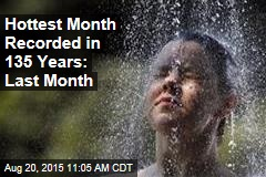Hottest Month Recorded in 135 Years: Last Month