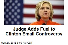Judge Adds Fuel to Clinton Email Controversy