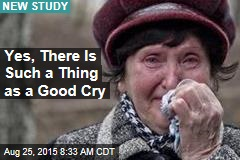 Yes, There Is Such a Thing as a Good Cry
