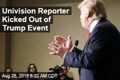 Univision Reporter Kicked Out of Trump Event