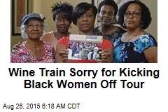 Wine Train Sorry for Kicking Black Women Off Tour