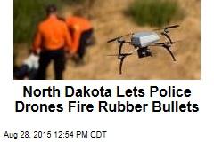 North Dakota Lets Police Drones Fire Rubber Bullets
