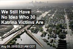 Decade After Katrina, We Still Haven't ID'd 30 Bodies