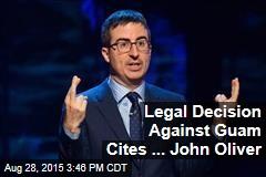 Legal Decision Against Guam Cites ... John Oliver