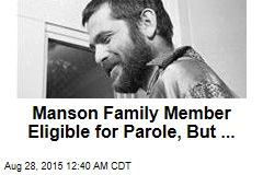 Manson Family Member Eligible for Parole, But...