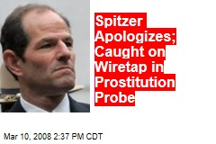 Spitzer Apologizes; Caught on Wiretap in Prostitution Probe