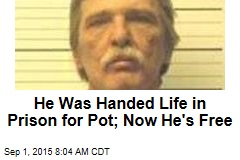 He Was Handed Life in Prison for Pot; Now He's Free