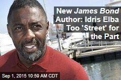New James Bond Author: Idris Elba Too 'Street' for the Part