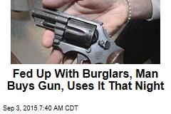 Fed Up With Burglars, Man Buys Gun, Uses It That Night