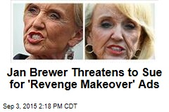 Jan Brewer Threatens to Sue for 'Revenge Makeover' Ads