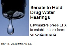 Senate to Hold Drug Water Hearings