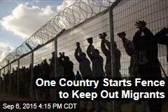 One Country Starts Fence to Keep Out Migrants