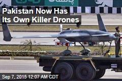 Pakistan Now Has Its Own Killer Drones