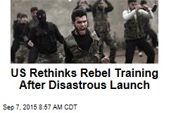 US Rethinks Rebel Training After Disastrous Launch
