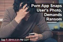 Porn App Snaps User's Photo, Demands Ransom