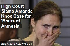 High Court Slams Amanda Knox Case for 'Bouts of Amnesia'