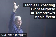 Techies Expecting Giant Surprise at Tomorrow's Apple Event