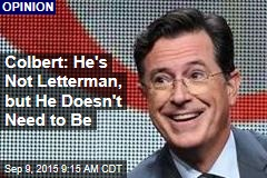 Colbert: He's Not Letterman, but He Doesn't Need to Be