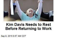 Kim Davis Needs to Rest Before Returning to Work