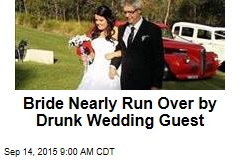 Bride Nearly Run Over by Drunk Wedding Guest