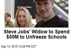 Steve Jobs' Widow to Spend $50M to Unfreeze Schools