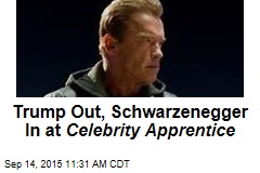 Trump Out, Schwarzenegger In at Celebrity Apprentice