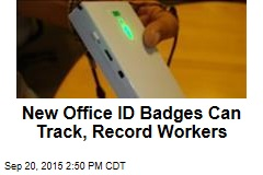 New Office ID Badges Can Track, Record Workers