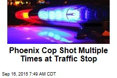 Phoenix Cop Shot Multiple Times at Traffic Stop