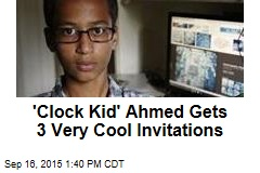 'Clock Kid' Ahmed Gets 3 Very Cool Invitations