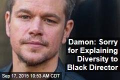 Damon: Sorry for Explaining Diversity to Black Director