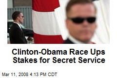Clinton-Obama Race Ups Stakes for Secret Service
