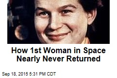 How 1st Woman in Space Nearly Never Returned